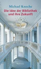 Titel: Die Idee der Bibliothek und ihre Zukunft